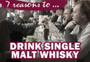 The top 7 reasons to drink single malt whisky.